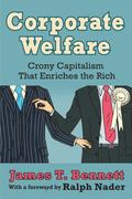 Corporate Welfare : Crony Capitalism That Enriches the Rich