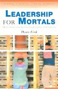 Leadership for Mortals Developing And Sustaining Leaders of Learning