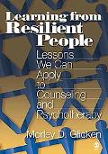 Learning from Resilient People Lessons We Can Apply to Counseling And Psychotherapy
