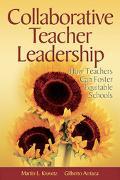 Collaborative Teacher Leadership How Teachers Can Foster Equitable Schools
