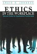 Ethics in the Workplace Tools And Tactics for Organizational Transformation