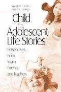 Child & Adolescent Life Stories Perspectives From Youth, Parents, And Teachers