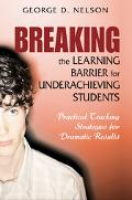Breaking the Learning Barrier for Underachieving Students Practical Teaching Strategies for ...
