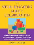 Special Educator's Guide to Collaboration Improving Relationships With Co-teachers, Teams, A...