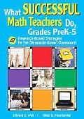 What Successful Math Teachers Do, Grades Prek-5 47 Research-based Strategies for the Standar...