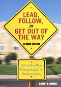 Lead, Follow, Or Get Out Of The Way How To Be A More Effective Leader In Today's Schools