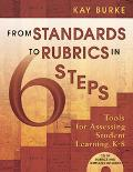 From Standards to Rubrics In 6 Steps Tools for Assessing Student Learning, K-8