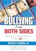 Bullying from Both Sides Strategic Interventions for Working With Bullies & Victims