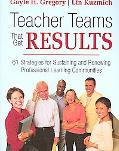 Teacher Teams That Get Results 61 Strategies for Sustaining and Renewing Professional Learni...