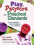 Play, Projects, And Preschool Standards Nurturing Children's Sense of Wonder And Joy in Lear...