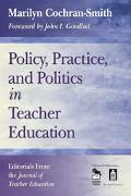 Policy, Practice, and Politics in Teacher Education Editorials from the Journal of Teacher E...