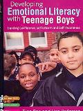 Developing Emotional Literacy With Teenage Boys Building Confidence, Self Esteem and Self-aw...
