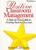 Positive Classroom Management A Step-by-step Guide to Helping Students Succeed