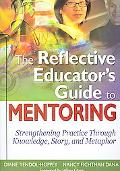 Reflective Educators Guide To Mentoring Guide Strengthening Practice Through Knowledge, Stor...