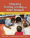 Integrating Teaching, Learning, and Action Research: Enhancing Instruction in the K-12 Class...