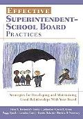 Effective Superintendent-school Board Practices Strategies for Developing And Maintaining Go...