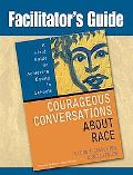 Facilitator's Guide Courageous Conversations About Race A Field Guide for Achieving Equity i...
