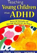 Teaching Young Children With ADHD Successful Strategies and Practical Interventions for PreK-3