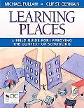 Learning Places A Field Guide for Improving the Context of Schooling