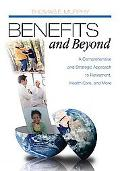 Benefits and Beyond: A Comprehensive and Strategic Approach to Retirement, Health Care, and ...