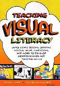 Teaching Visual Literacy: Using Comic Books, Graphic Novels, Anime, Cartoons, and More to De...