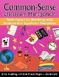 Common-Sense Classroom Management Techniques for Working with Students with Significant Disa...