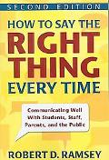 How to Say the Right Thing Every Time: Communicating Well with Students, Staff, Parents, and...