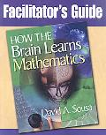 Facilitator's Guide to How the Brain Learns Mathematics