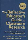 Reflective Educator's Guide to Classroom Research: Learning to Teach and Teaching to Learn t...