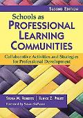 Schools as Professional Learning Communities: Collaborative Activities and Strategies for Pr...