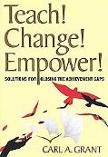 Teach! Change! Empower!: Solutions for Closing the Achievement Gaps