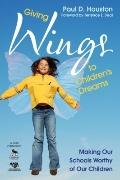 Giving Wings to Children's Dreams : Making Our Schools Worthy of Our Children