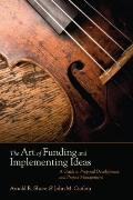 The Art of Funding and Implementing Ideas: A Guide to Proposal Development and Project Manag...