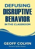 Defusing Disruptive Behavior in the Classroom