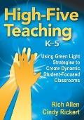 High-Five Teaching, K-5 : Using Green Light Strategies to Create Dynamic, Student-Focused Cl...