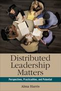 Distributed Leadership Matters : Perspectives, Practicalities, and Potential