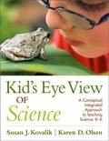 Kid's Eye View of Science : A Conceptual, Integrated Approach to Teaching Science, K-6