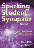 Sparking Student Synapses, Grades 9-12: Think Critically and Accelerate Learning