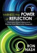 Harness the Power of Reflection: Continuous School Improvement From the Front Office to the ...