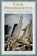Civil Disobedience: A Wadsworth Casebook in Argument (with InfoTrac)