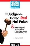 The Judge Who Hated Red Nail Polish: And Other Crazy but True Stories of Law and Lawyers (US...