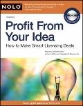 Profit from Your Idea : How to Make Smart Licensing Deals