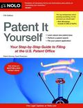 Patent It Yourself : Your Step-By-Step Guide to Filing at the U. S. Patent Office