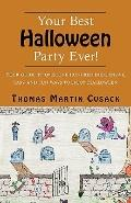 Your Best Halloween Party Ever Your Guide to over One Hundred Inexpensive, Easy and Fun Ways...