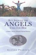 But Should the Angels Call for Him A Mother's Journey Through Grief and Discovery