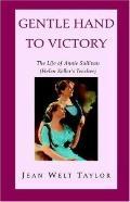 Gentle Hand To Victory The Life Of Annie Sullivan, Hellen Keller's Teacher