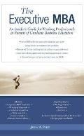 Executive MBA An Insider's Guide for Working Professionals in Pursuit of Graduate Business E...