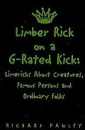 Limber Rick On A G-rated Kick Limericks About Creatures, Famous Persons And Ordinary Folks