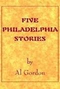 Five Philadelphia Stories by Al Gordon