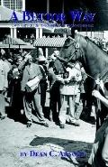 Bettor Way A Winner's Guide to Wagering on Thoroughbreds